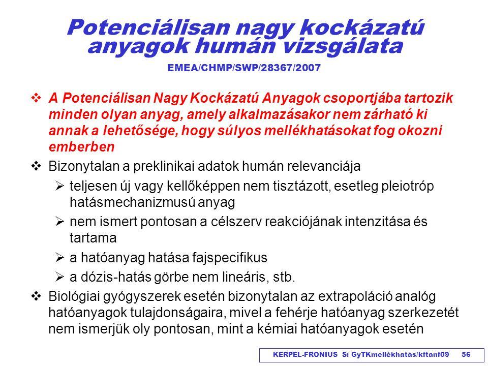 KERPEL-FRONIUS S: GyTKmellékhatás/kftanf09 56 Potenciálisan nagy kockázatú anyagok humán vizsgálata EMEA/CHMP/SWP/28367/2007  A Potenciálisan Nagy Ko