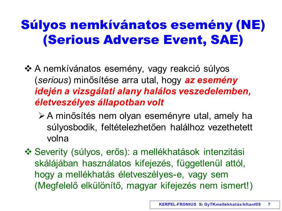 KERPEL-FRONIUS S: GyTKmellékhatás/kftanf09 7 Súlyos nemkívánatos esemény (NE) (Serious Adverse Event, SAE)  A nemkívánatos esemény, vagy reakció súly