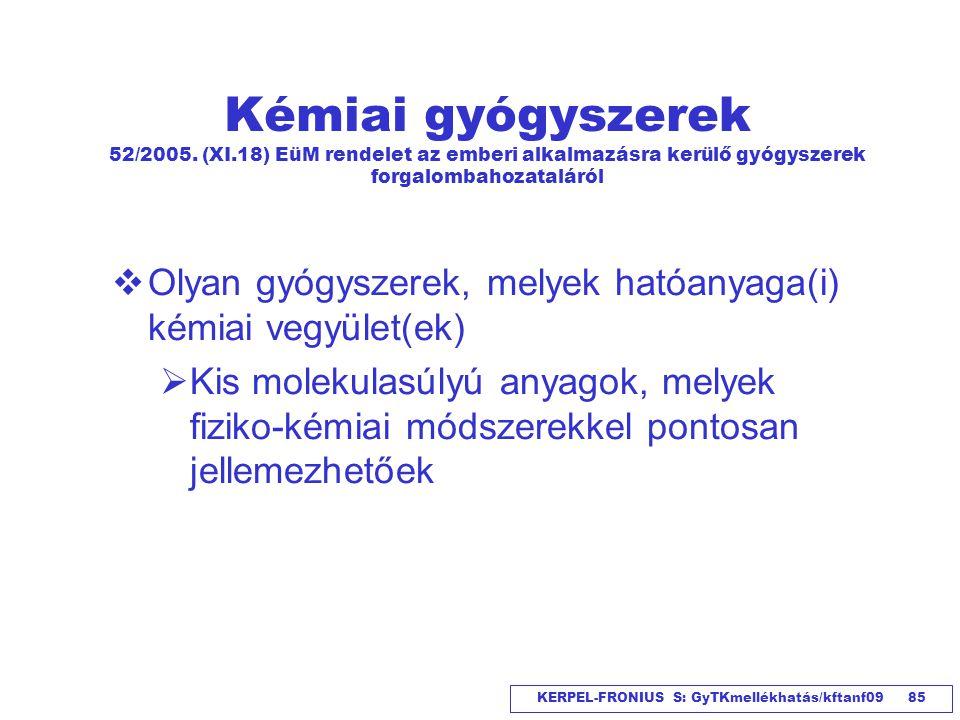 KERPEL-FRONIUS S: GyTKmellékhatás/kftanf09 85 Kémiai gyógyszerek 52/2005. (XI.18) EüM rendelet az emberi alkalmazásra kerülő gyógyszerek forgalombahoz