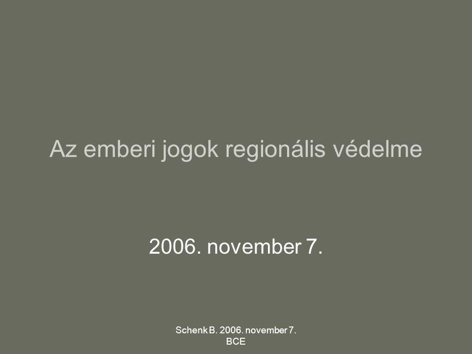 Schenk B. 2006. november 7. BCE Az emberi jogok regionális védelme 2006. november 7.