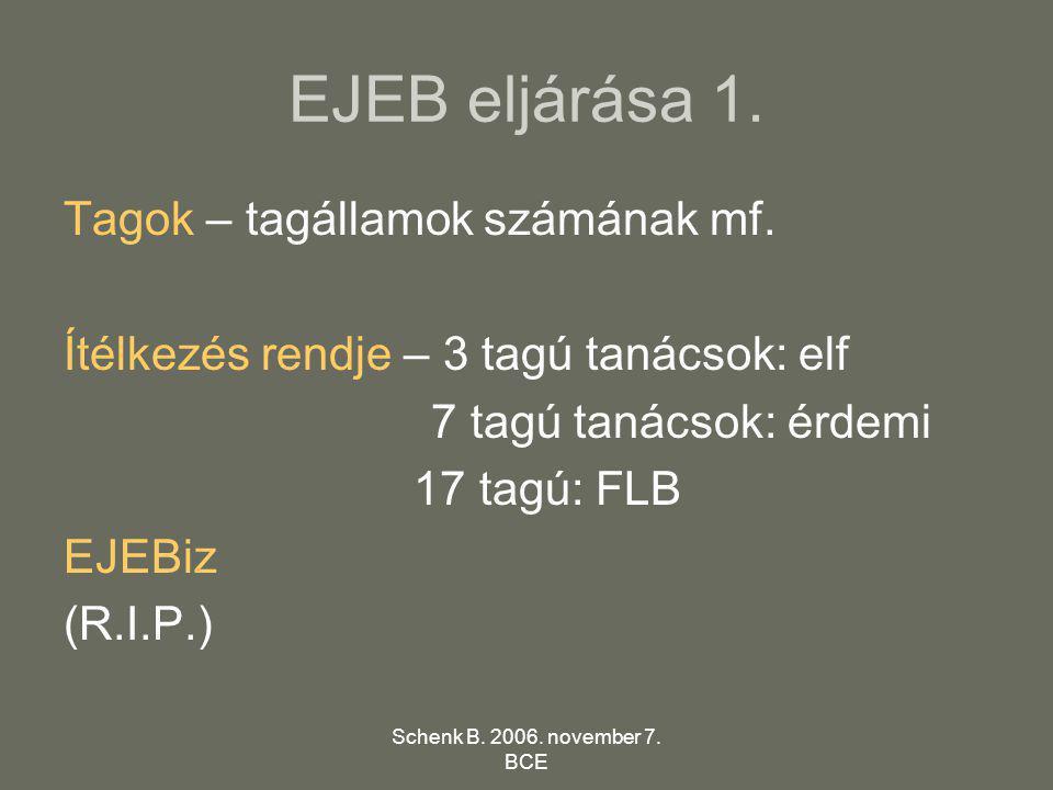 Schenk B. 2006. november 7. BCE EJEB eljárása 1. Tagok – tagállamok számának mf. Ítélkezés rendje – 3 tagú tanácsok: elf 7 tagú tanácsok: érdemi 17 ta
