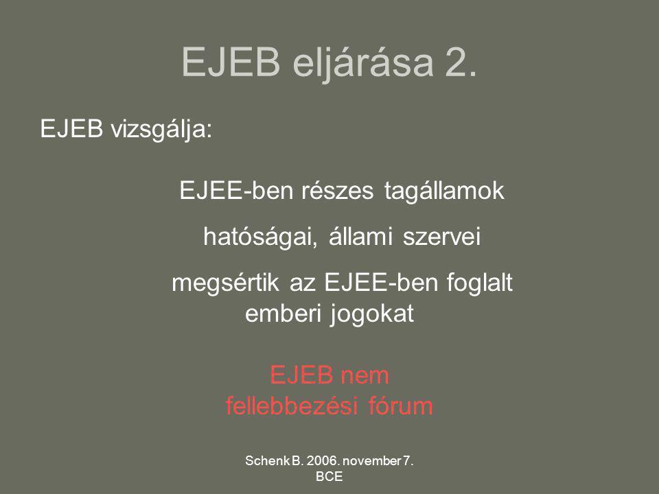 Schenk B. 2006. november 7. BCE EJEB eljárása 2. EJEB vizsgálja: EJEE-ben részes tagállamok hatóságai, állami szervei megsértik az EJEE-ben foglalt em