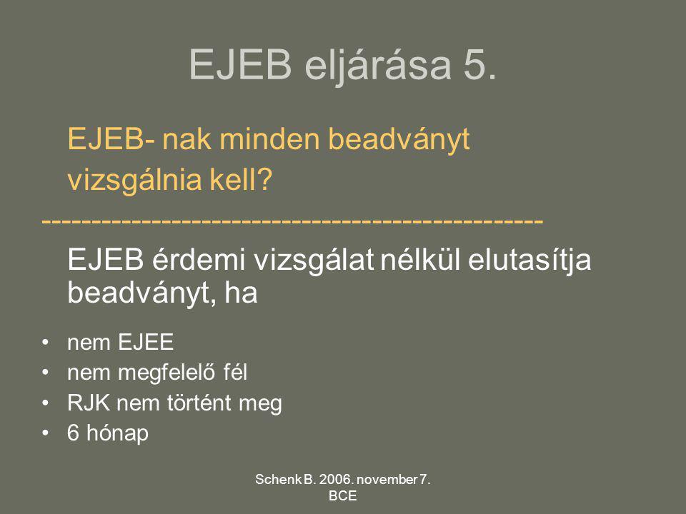 Schenk B. 2006. november 7. BCE EJEB eljárása 5. EJEB- nak minden beadványt vizsgálnia kell? -------------------------------------------------- EJEB é