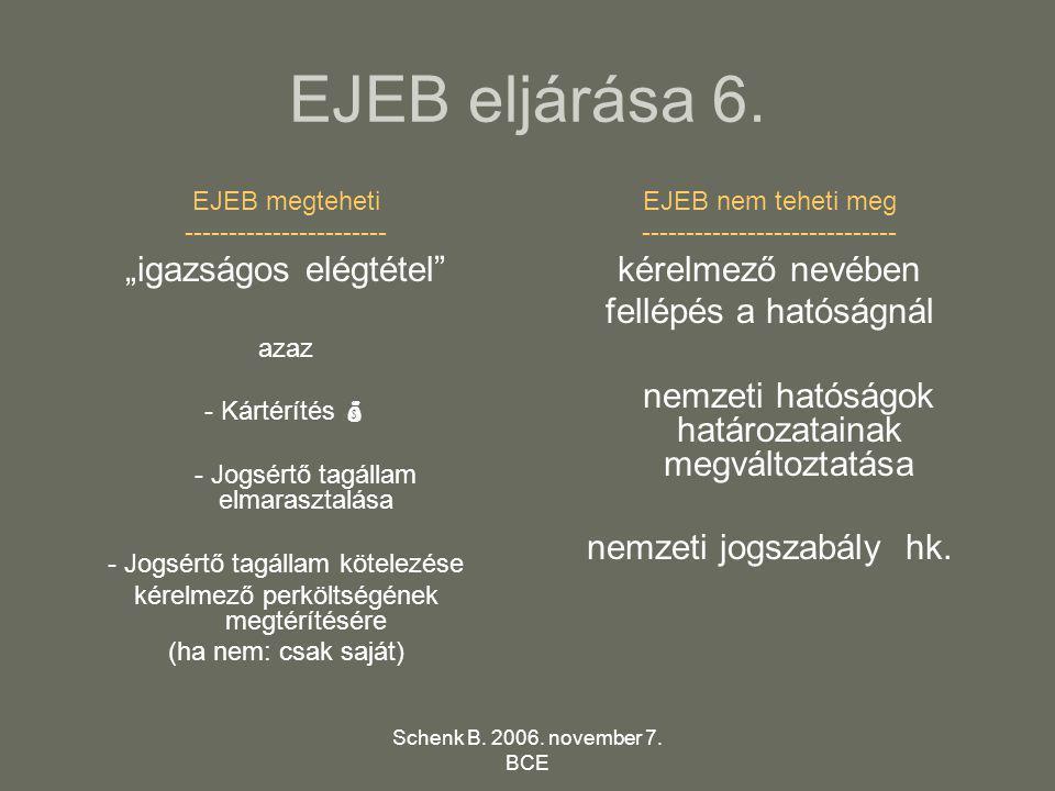 """Schenk B. 2006. november 7. BCE EJEB eljárása 6. EJEB megteheti ----------------------- """"igazságos elégtétel"""" azaz - Kártérítés  - Jogsértő tagállam"""