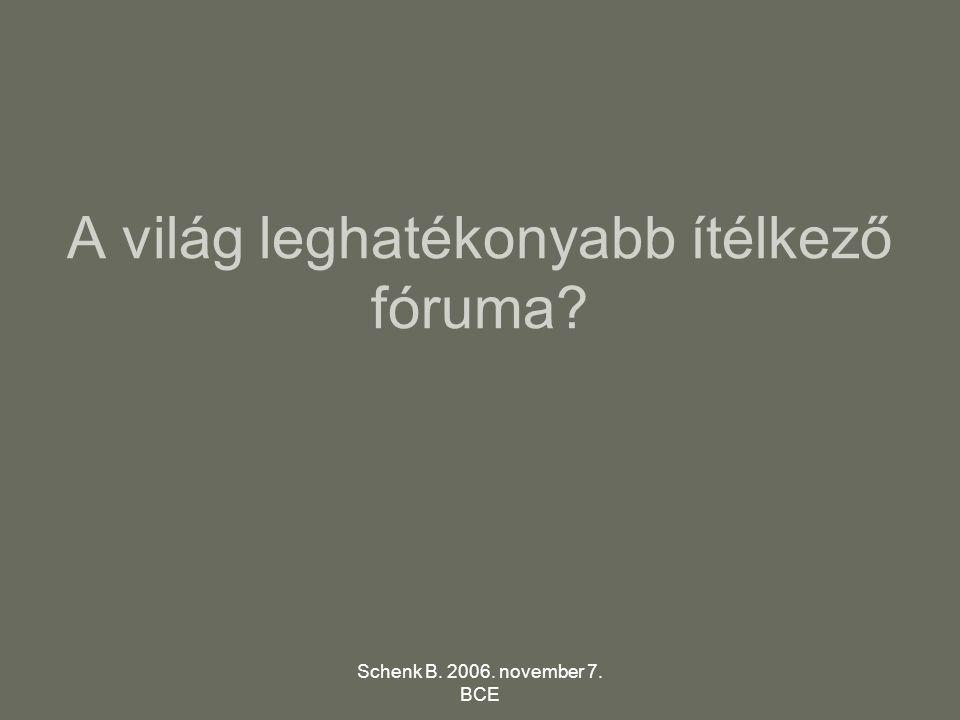 Schenk B. 2006. november 7. BCE A világ leghatékonyabb ítélkező fóruma?