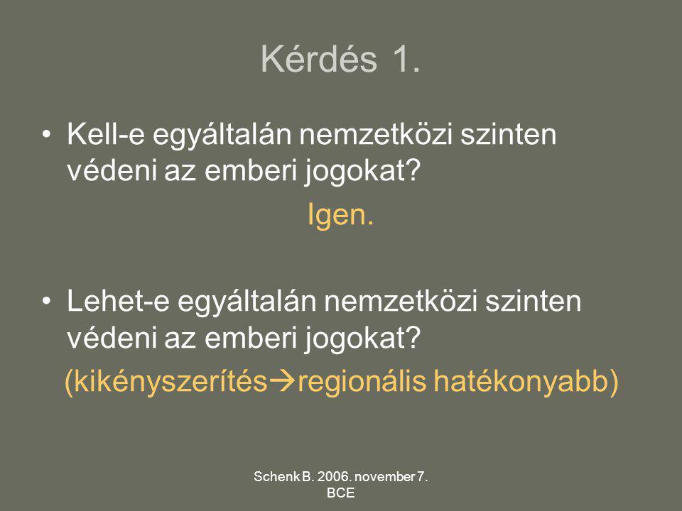 Schenk B.2006. november 7. BCE Kérdés 2. Mi a probléma az ENSZ emberi jogvédelmi rendszerével.