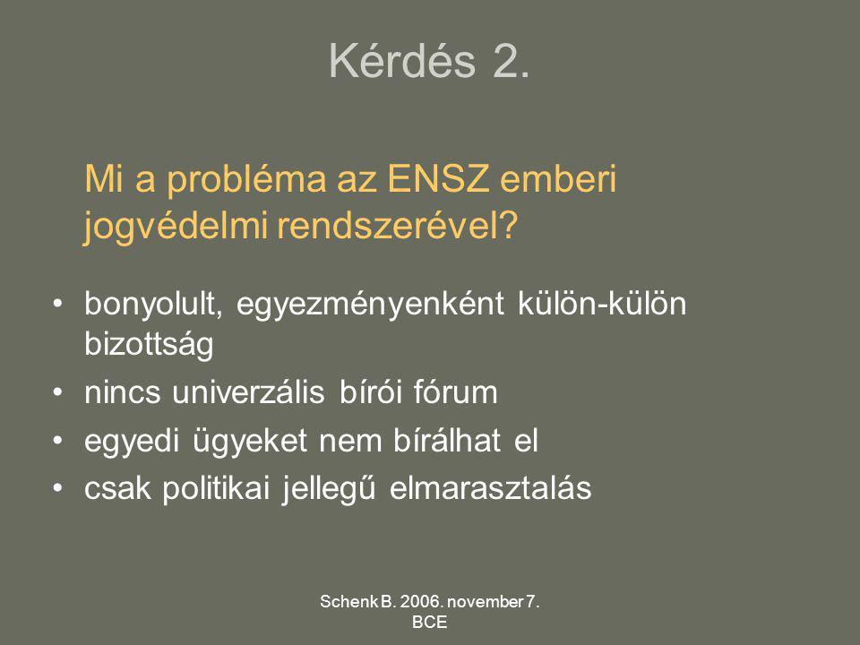 Schenk B. 2006. november 7. BCE Kérdés 2. Mi a probléma az ENSZ emberi jogvédelmi rendszerével? •bonyolult, egyezményenként külön-külön bizottság •nin