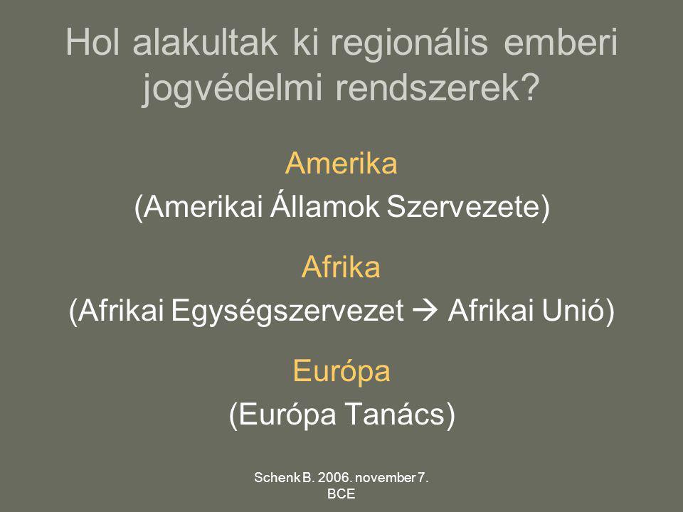 Schenk B. 2006. november 7. BCE Hol alakultak ki regionális emberi jogvédelmi rendszerek? Amerika (Amerikai Államok Szervezete) Afrika (Afrikai Egység