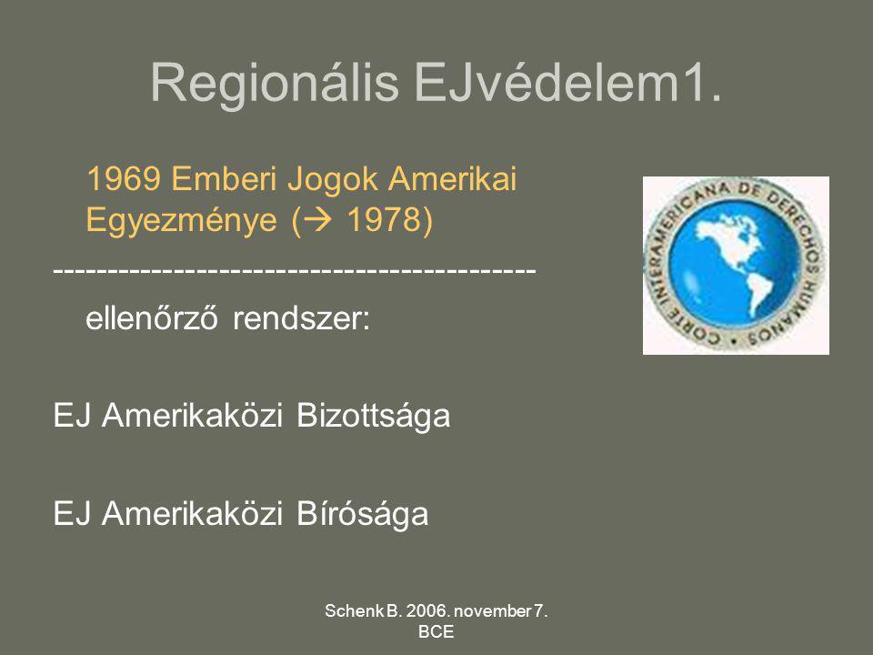 Schenk B. 2006. november 7. BCE Regionális EJvédelem1. 1969 Emberi Jogok Amerikai Egyezménye (  1978) ------------------------------------------- ell
