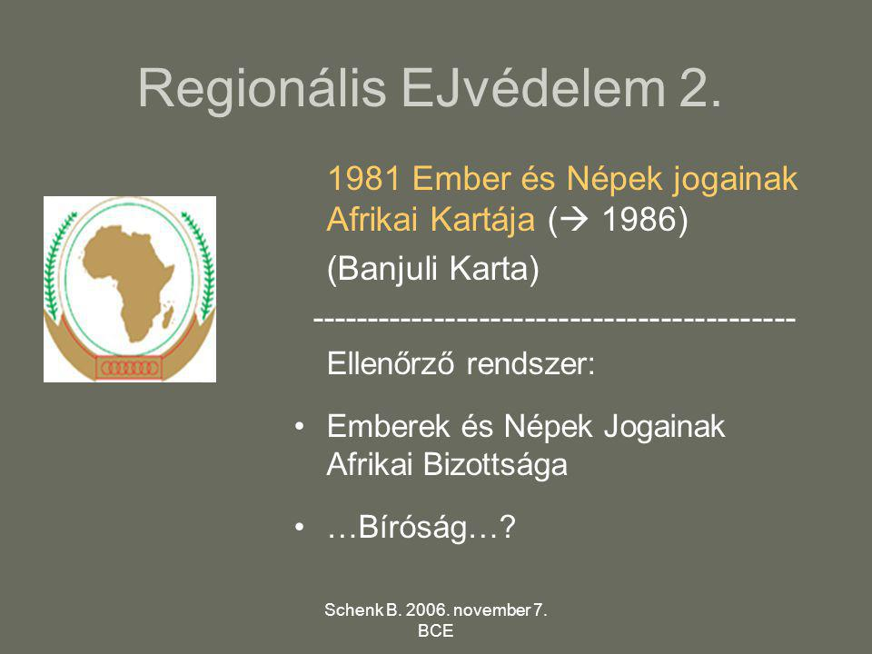 Schenk B. 2006. november 7. BCE Regionális EJvédelem 2. 1981 Ember és Népek jogainak Afrikai Kartája (  1986) (Banjuli Karta) -----------------------