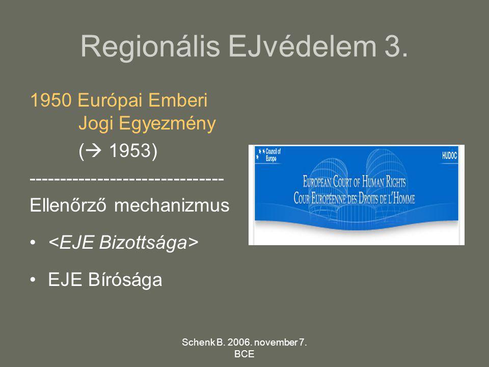 Schenk B. 2006. november 7. BCE Regionális EJvédelem 3. 1950 Európai Emberi Jogi Egyezmény (  1953) ------------------------------- Ellenőrző mechani