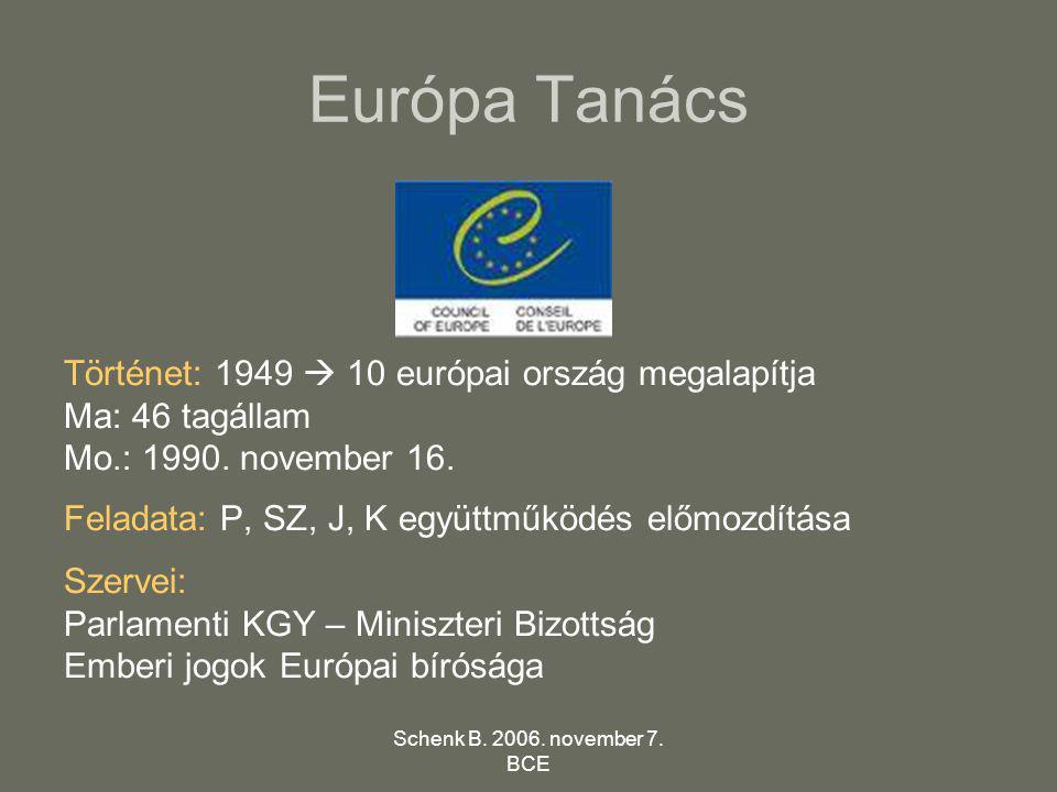 Schenk B. 2006. november 7. BCE Európa Tanács Történet: 1949  10 európai ország megalapítja Ma: 46 tagállam Mo.: 1990. november 16. Feladata: P, SZ,