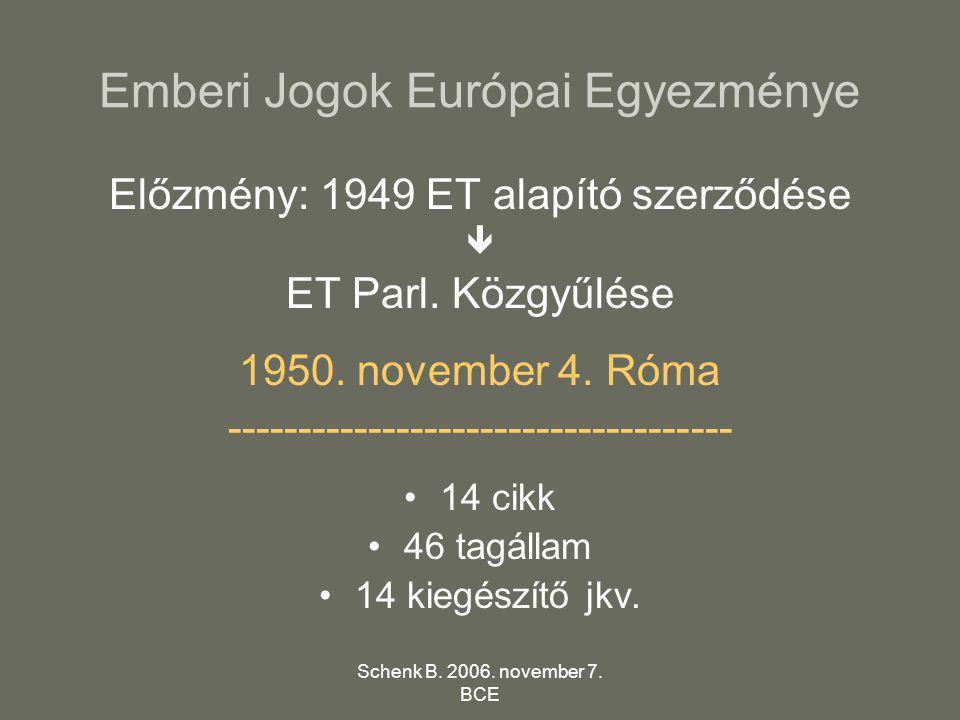 Schenk B. 2006. november 7. BCE Emberi Jogok Európai Egyezménye Előzmény: 1949 ET alapító szerződése  ET Parl. Közgyűlése 1950. november 4. Róma ----