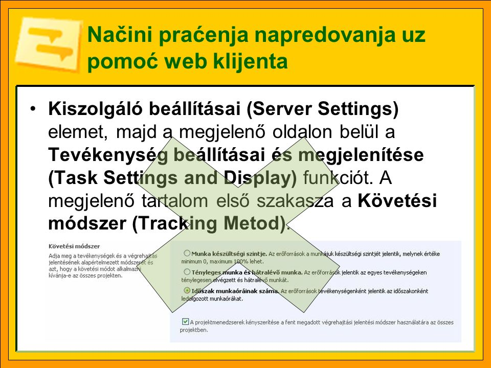 Načini praćenja napredovanja uz pomoć web klijenta •Kiszolgáló beállításai (Server Settings) elemet, majd a megjelenő oldalon belül a Tevékenység beállításai és megjelenítése (Task Settings and Display) funkciót.