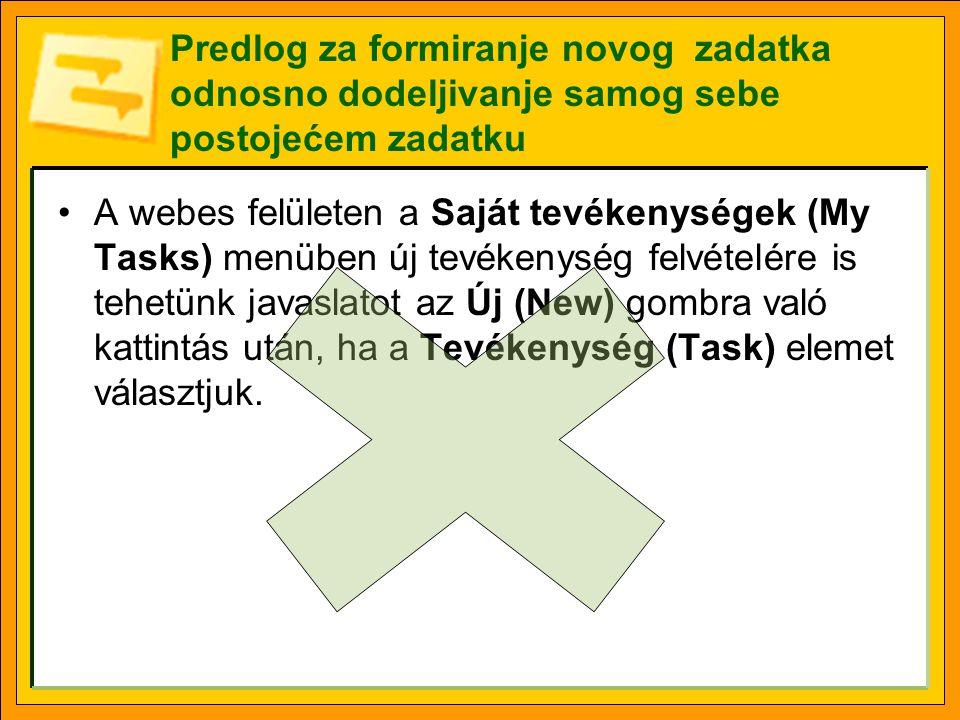 Predlog za formiranje novog zadatka odnosno dodeljivanje samog sebe postojećem zadatku •A webes felületen a Saját tevékenységek (My Tasks) menüben új