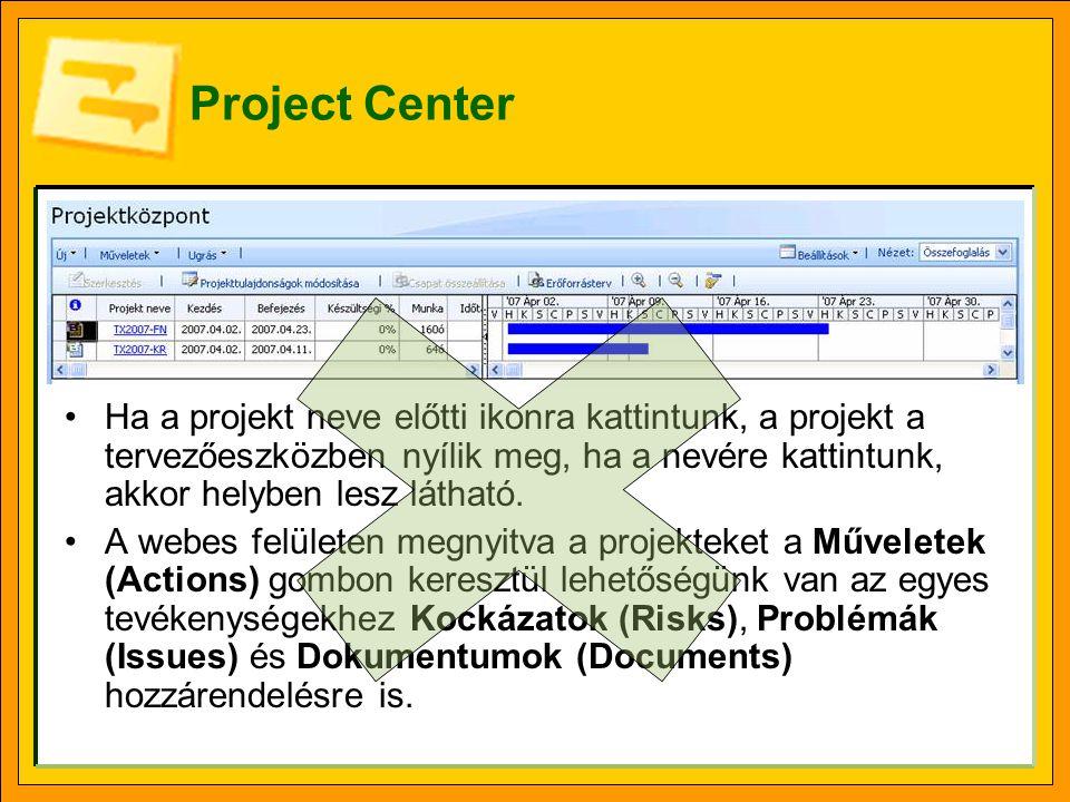 Project Center •Ha a projekt neve előtti ikonra kattintunk, a projekt a tervezőeszközben nyílik meg, ha a nevére kattintunk, akkor helyben lesz látható.