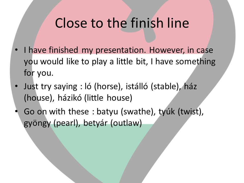 Close to the finish line • I have finished my presentation. However, in case you would like to play a little bit, I have something for you. • Just try