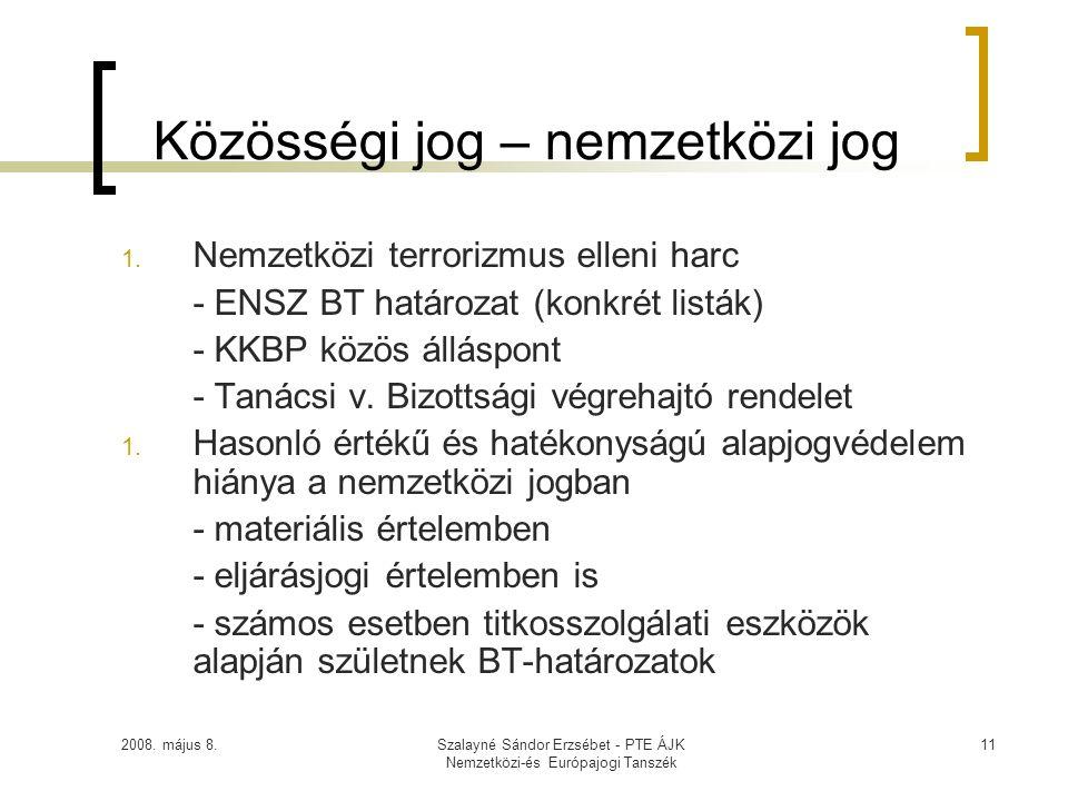 2008. május 8.Szalayné Sándor Erzsébet - PTE ÁJK Nemzetközi-és Európajogi Tanszék 11 Közösségi jog – nemzetközi jog 1. Nemzetközi terrorizmus elleni h