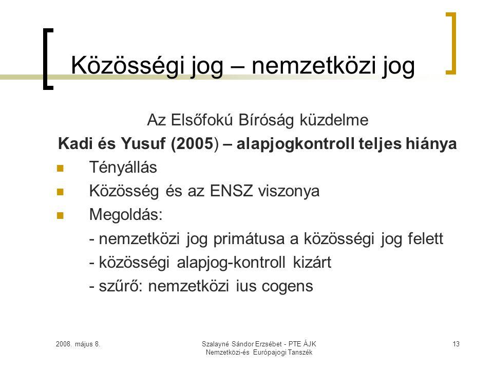 2008. május 8.Szalayné Sándor Erzsébet - PTE ÁJK Nemzetközi-és Európajogi Tanszék 13 Közösségi jog – nemzetközi jog Az Elsőfokú Bíróság küzdelme Kadi