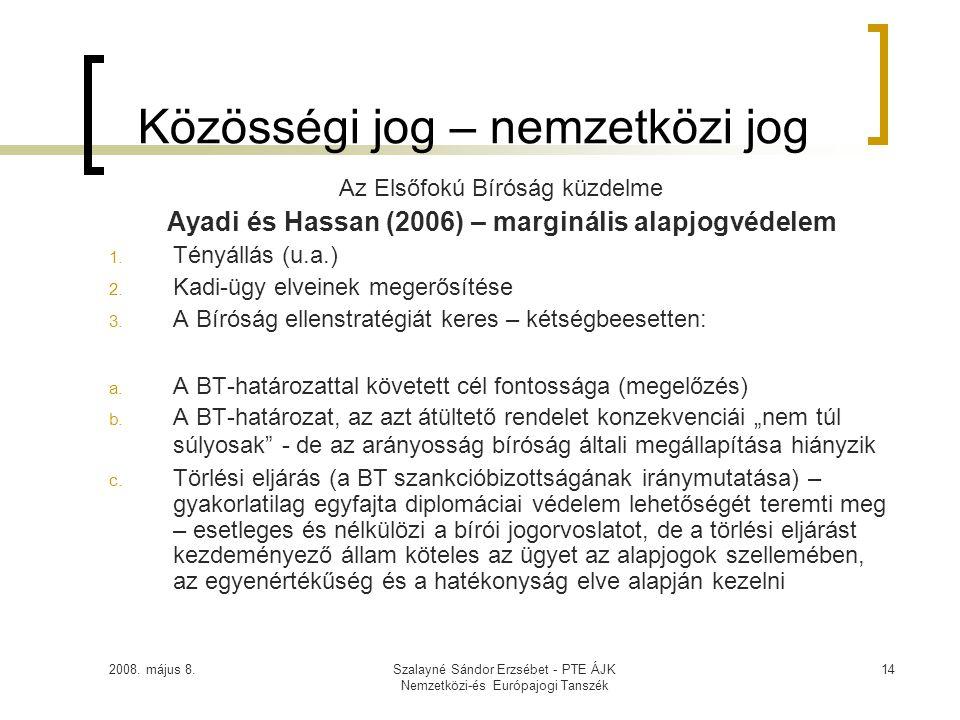 2008. május 8.Szalayné Sándor Erzsébet - PTE ÁJK Nemzetközi-és Európajogi Tanszék 14 Közösségi jog – nemzetközi jog Az Elsőfokú Bíróság küzdelme Ayadi