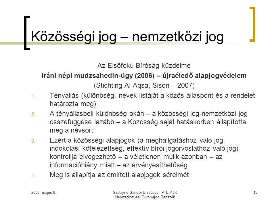 2008. május 8.Szalayné Sándor Erzsébet - PTE ÁJK Nemzetközi-és Európajogi Tanszék 15 Közösségi jog – nemzetközi jog Az Elsőfokú Bíróság küzdelme Iráni