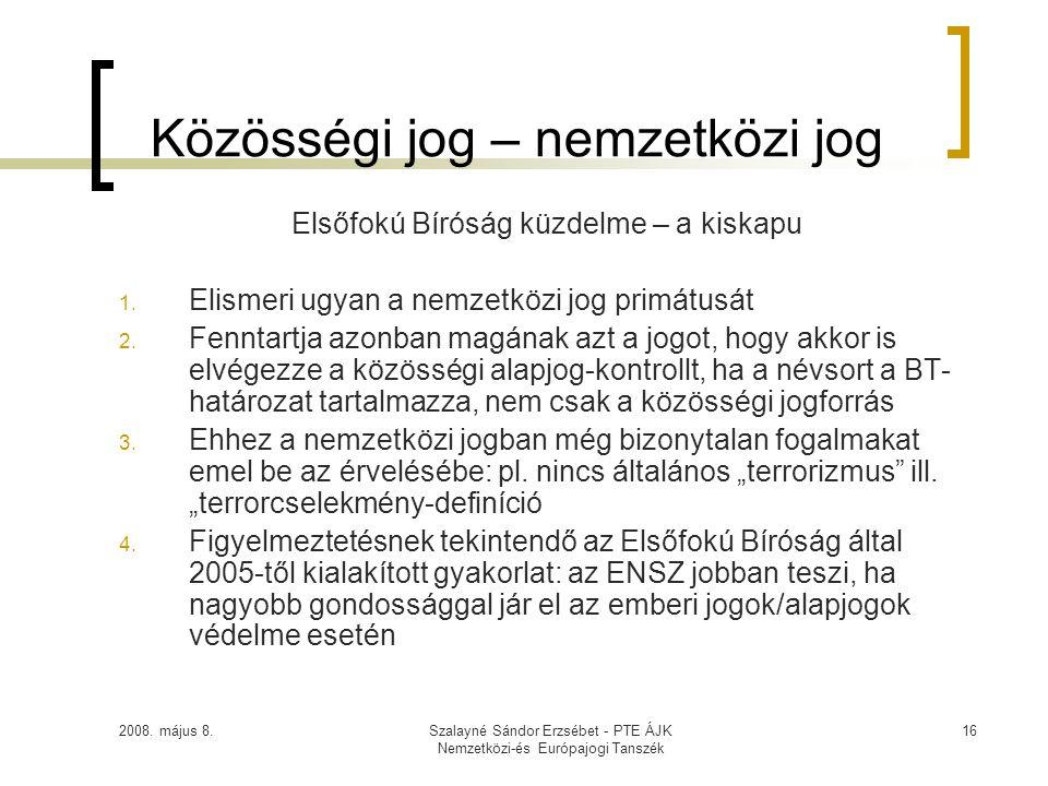 2008. május 8.Szalayné Sándor Erzsébet - PTE ÁJK Nemzetközi-és Európajogi Tanszék 16 Közösségi jog – nemzetközi jog Elsőfokú Bíróság küzdelme – a kisk