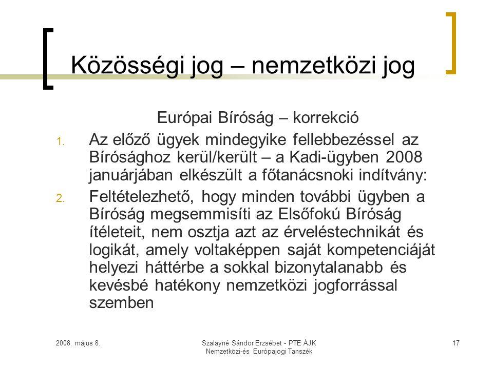 2008. május 8.Szalayné Sándor Erzsébet - PTE ÁJK Nemzetközi-és Európajogi Tanszék 17 Közösségi jog – nemzetközi jog Európai Bíróság – korrekció 1. Az