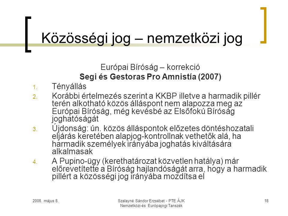 2008. május 8.Szalayné Sándor Erzsébet - PTE ÁJK Nemzetközi-és Európajogi Tanszék 18 Közösségi jog – nemzetközi jog Európai Bíróság – korrekció Segi é