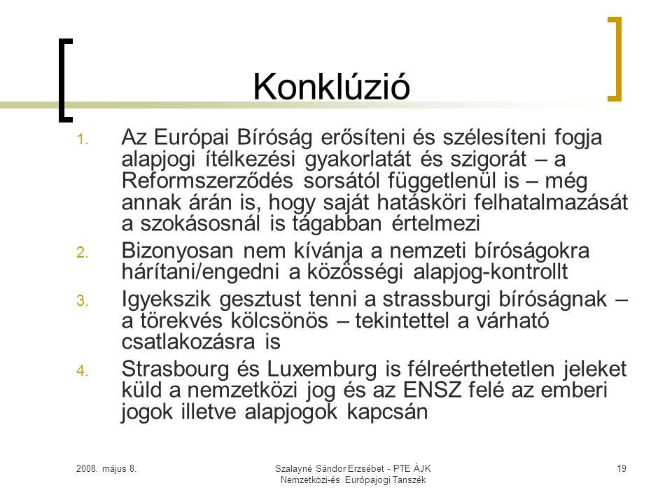 2008. május 8.Szalayné Sándor Erzsébet - PTE ÁJK Nemzetközi-és Európajogi Tanszék 19 Konklúzió 1. Az Európai Bíróság erősíteni és szélesíteni fogja al