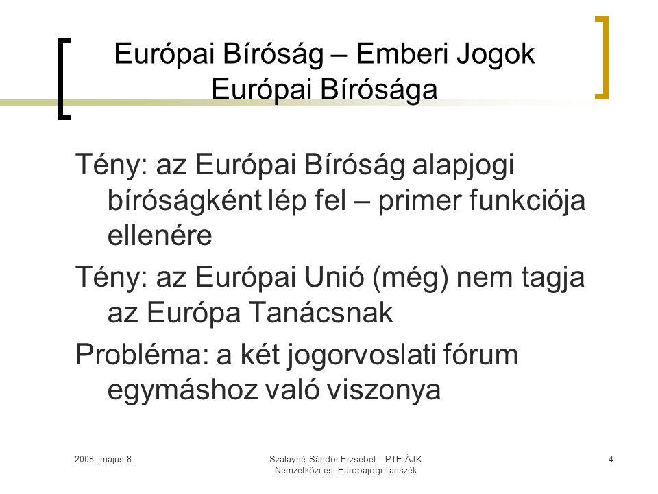 2008. május 8.Szalayné Sándor Erzsébet - PTE ÁJK Nemzetközi-és Európajogi Tanszék 4 Európai Bíróság – Emberi Jogok Európai Bírósága Tény: az Európai B