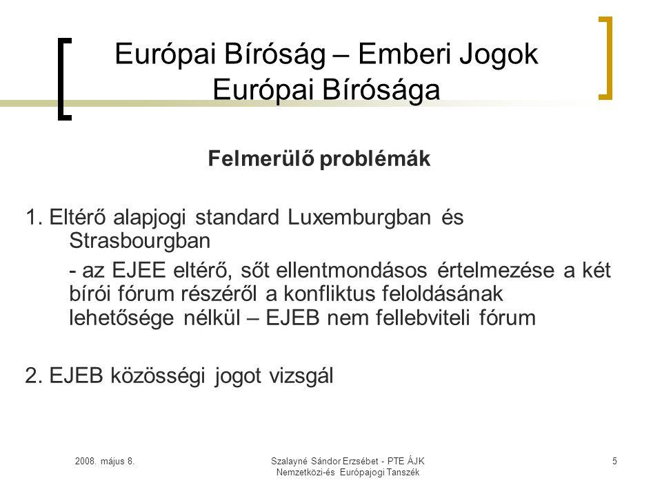 2008. május 8.Szalayné Sándor Erzsébet - PTE ÁJK Nemzetközi-és Európajogi Tanszék 5 Európai Bíróság – Emberi Jogok Európai Bírósága Felmerülő problémá