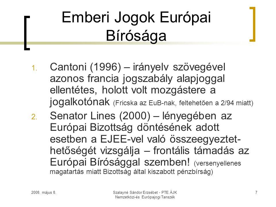 2008. május 8.Szalayné Sándor Erzsébet - PTE ÁJK Nemzetközi-és Európajogi Tanszék 7 Emberi Jogok Európai Bírósága 1. Cantoni (1996) – irányelv szövegé