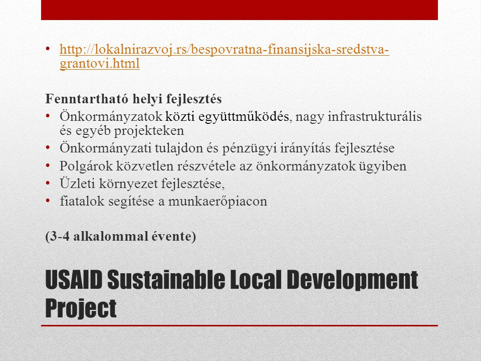 USAID Sustainable Local Development Project • http://lokalnirazvoj.rs/bespovratna-finansijska-sredstva- grantovi.html http://lokalnirazvoj.rs/bespovra