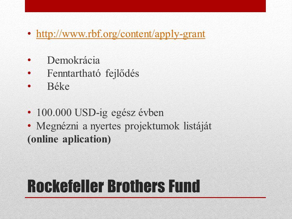 Rockefeller Brothers Fund • http://www.rbf.org/content/apply-grant http://www.rbf.org/content/apply-grant • Demokrácia • Fenntartható fejlődés • Béke • 100.000 USD-ig egész évben • Megnézni a nyertes projektumok listáját (online aplication)