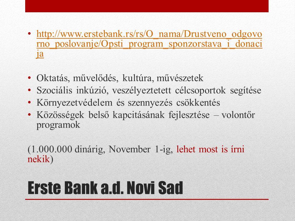 Erste Bank a.d. Novi Sad • http://www.erstebank.rs/rs/O_nama/Drustveno_odgovo rno_poslovanje/Opsti_program_sponzorstava_i_donaci ja http://www.ersteba