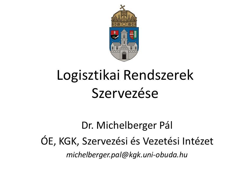 Logisztikai Rendszerek Szervezése Dr. Michelberger Pál ÓE, KGK, Szervezési és Vezetési Intézet michelberger.pal@kgk.uni-obuda.hu