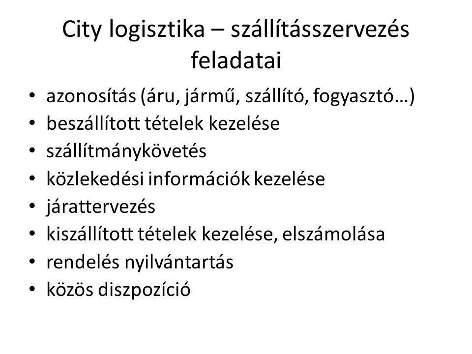 City logisztika – szállításszervezés feladatai • azonosítás (áru, jármű, szállító, fogyasztó…) • beszállított tételek kezelése • szállítmánykövetés •