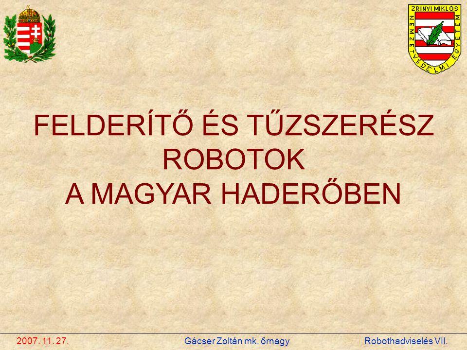 2007. 11. 27. Gácser Zoltán mk. őrnagy Robothadviselés VII. FELDERÍTŐ ÉS TŰZSZERÉSZ ROBOTOK A MAGYAR HADERŐBEN