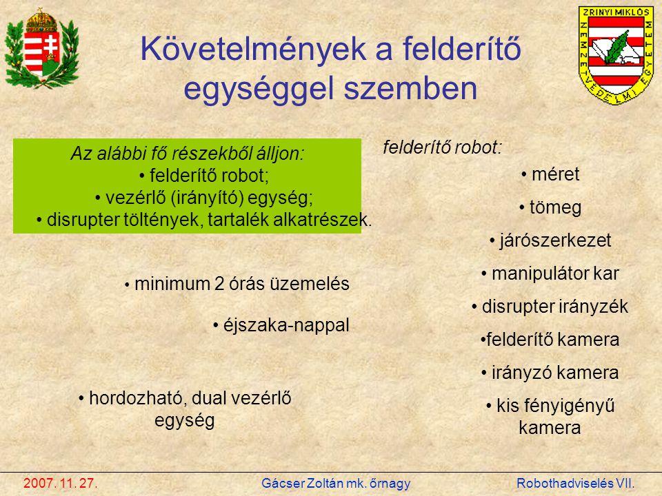 2007. 11. 27. Gácser Zoltán mk. őrnagy Robothadviselés VII. Követelmények a felderítő egységgel szemben Az alábbi fő részekből álljon: • felderítő rob