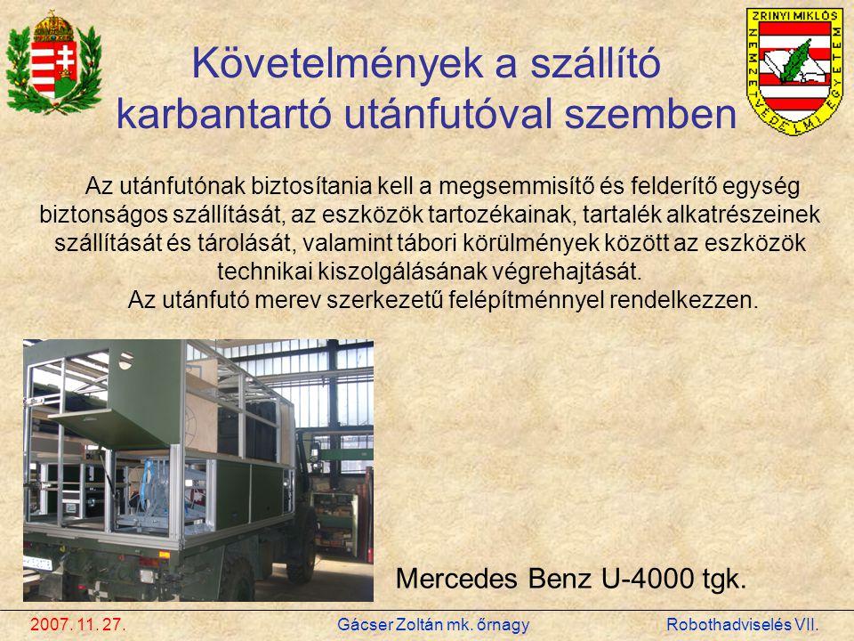 2007. 11. 27. Gácser Zoltán mk. őrnagy Robothadviselés VII. Az utánfutónak biztosítania kell a megsemmisítő és felderítő egység biztonságos szállításá