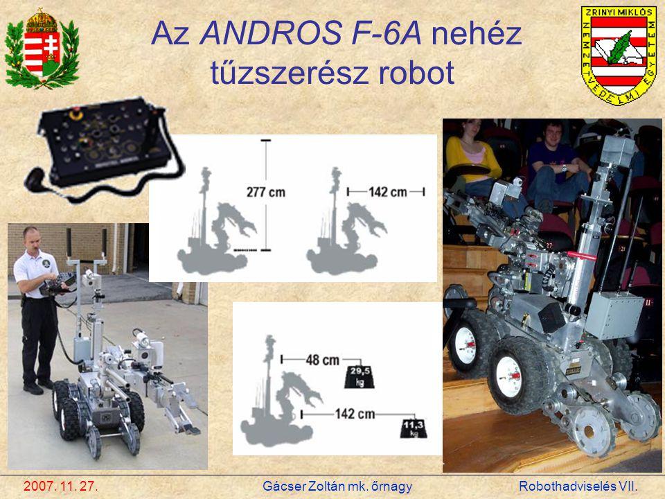 Az ANDROS F-6A nehéz tűzszerész robot 2007. 11. 27. Gácser Zoltán mk. őrnagy Robothadviselés VII.