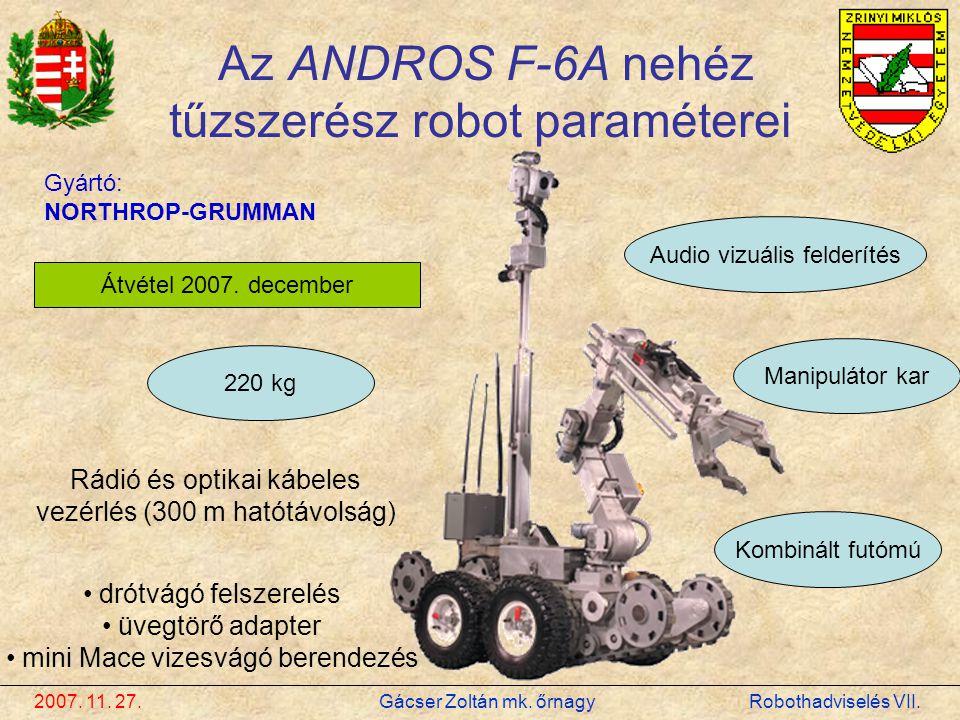 Gyártó: NORTHROP-GRUMMAN 220 kg Manipulátor kar Audio vizuális felderítés Kombinált futómú Átvétel 2007. december Az ANDROS F-6A nehéz tűzszerész robo