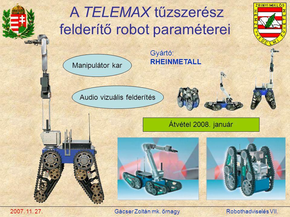 2007. 11. 27. Gácser Zoltán mk. őrnagy Robothadviselés VII. A TELEMAX tűzszerész felderítő robot paraméterei Manipulátor kar Audio vizuális felderítés