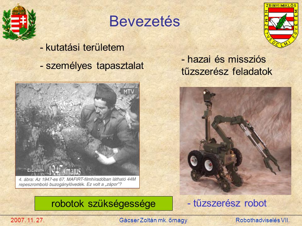 2007. 11. 27. Gácser Zoltán mk. őrnagy Robothadviselés VII. Bevezetés - kutatási területem - személyes tapasztalat - hazai és missziós tűzszerész fela