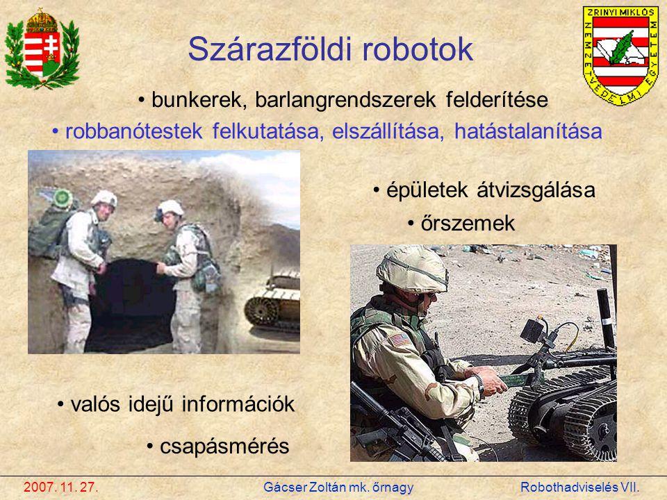 Szárazföldi robotok • valós idejű információk • bunkerek, barlangrendszerek felderítése • őrszemek • robbanótestek felkutatása, elszállítása, hatástal
