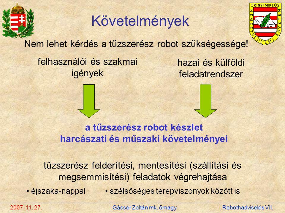 2007. 11. 27. Gácser Zoltán mk. őrnagy Robothadviselés VII. Követelmények a tűzszerész robot készlet harcászati és műszaki követelményei felhasználói