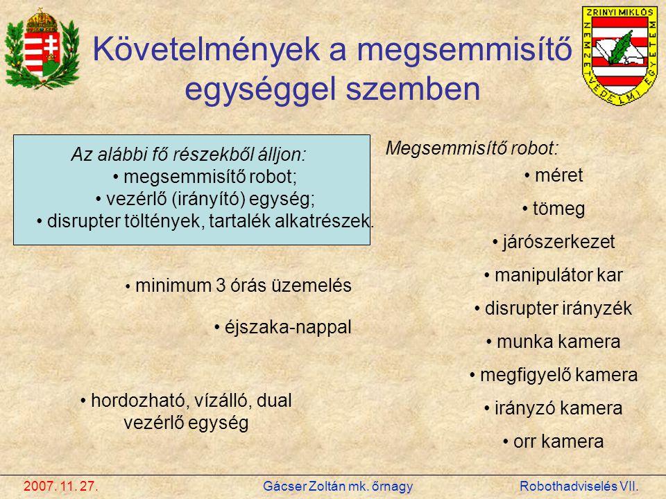 2007. 11. 27. Gácser Zoltán mk. őrnagy Robothadviselés VII. Követelmények a megsemmisítő egységgel szemben • méret • tömeg • járószerkezet • manipulát
