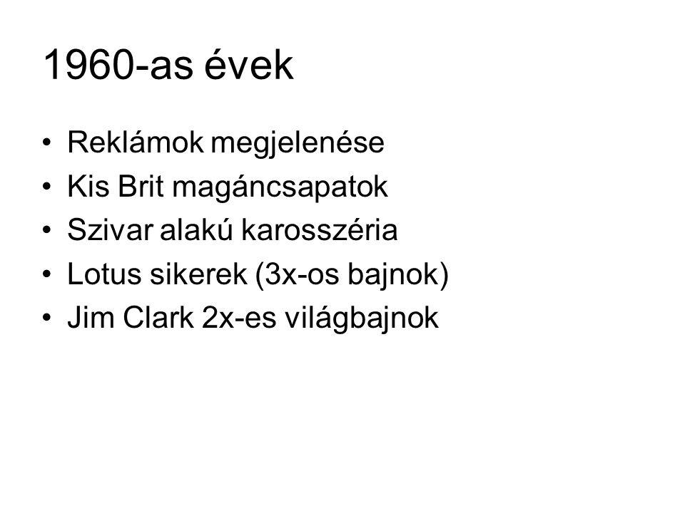 1960-as évek •Reklámok megjelenése •Kis Brit magáncsapatok •Szivar alakú karosszéria •Lotus sikerek (3x-os bajnok) •Jim Clark 2x-es világbajnok