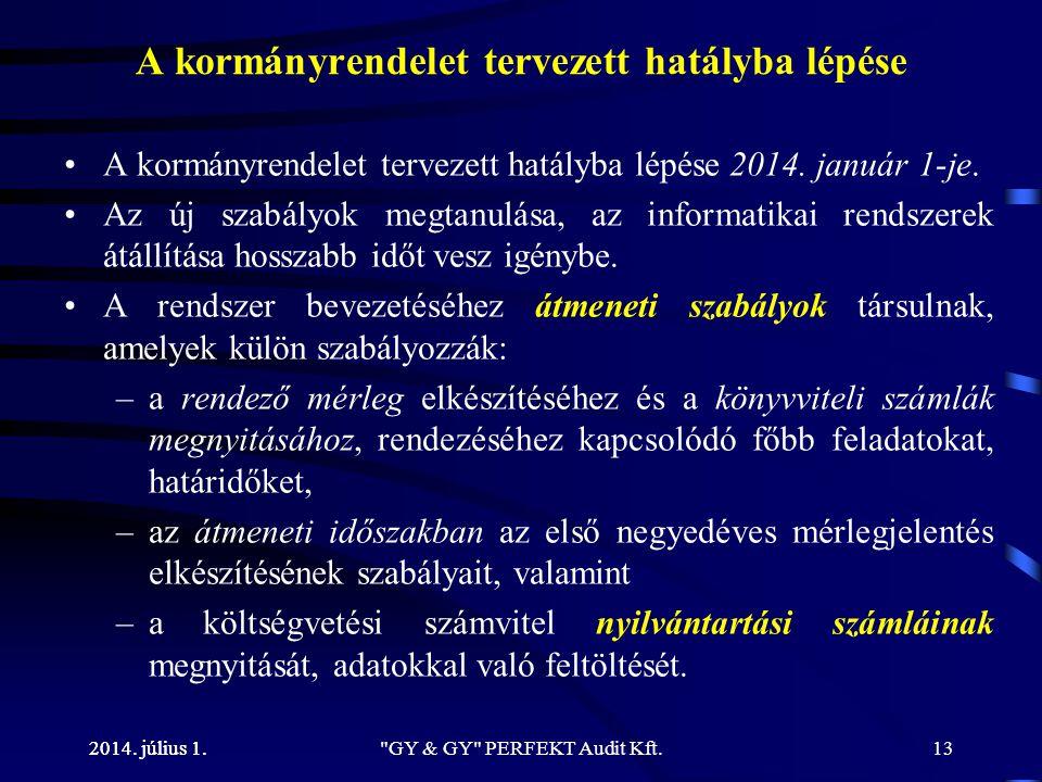 2014. július 1. A kormányrendelet tervezett hatályba lépése •A kormányrendelet tervezett hatályba lépése 2014. január 1-je. •Az új szabályok megtanulá