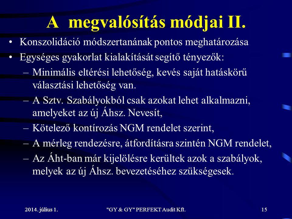 2014. július 1. A megvalósítás módjai II. •Konszolidáció módszertanának pontos meghatározása •Egységes gyakorlat kialakítását segítő tényezők: –Minimá